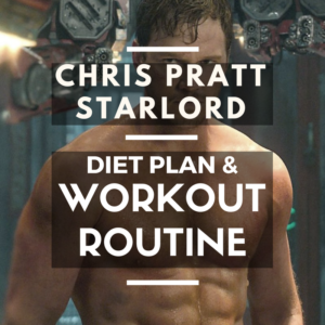 Chris Pratt's Transformation with his Guardians of the Galaxy Workout and Diet