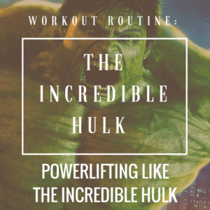 The Incredible Hulk Workout Routine: Big Lifts for a Big Physique