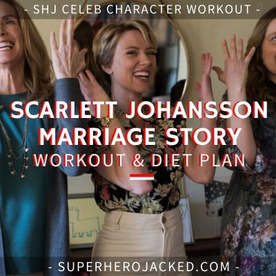 Scarlett Johansson Marriage Story Workout Routine and Diet