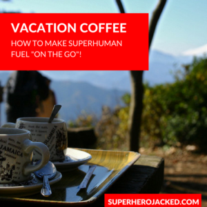 "Making my SuperHuman Fuel ""On-the-Go"" when Rushing and on Vacation!"