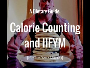 Dietary Guide: Calorie Counting and If It Fits Your Macros (IIFYM)