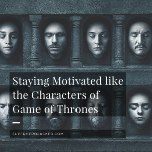 Staying Motivated like you're fighting for the Iron Throne: Where the Game of Thrones characters get their motivation