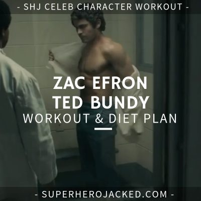 Zac Efron Ted Bundy Workout and Diet