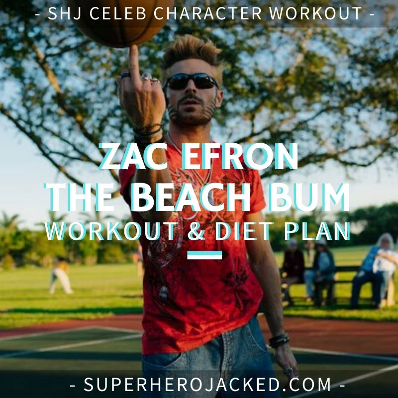 Zac Efron The Beach Bum Workout and Diet