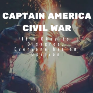 Captain America Civil War: It's Okay To Disagree, Everyone Has An Opinion