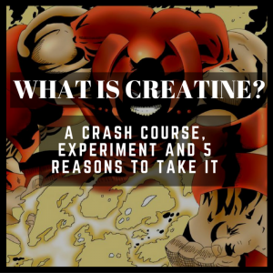 What is Creatine?  A Crash Course, Experiment and 5 Reasons to Take It