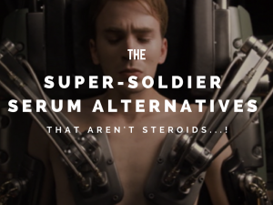 The Super-Soldier Serum Alternatives that AREN'T Steroids…!
