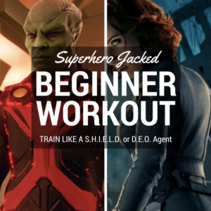 Superhero Jacked Beginner Workout Routine (In-Home and/or Gym): Training for S.H.I.E.L.D. or the D.E.O.