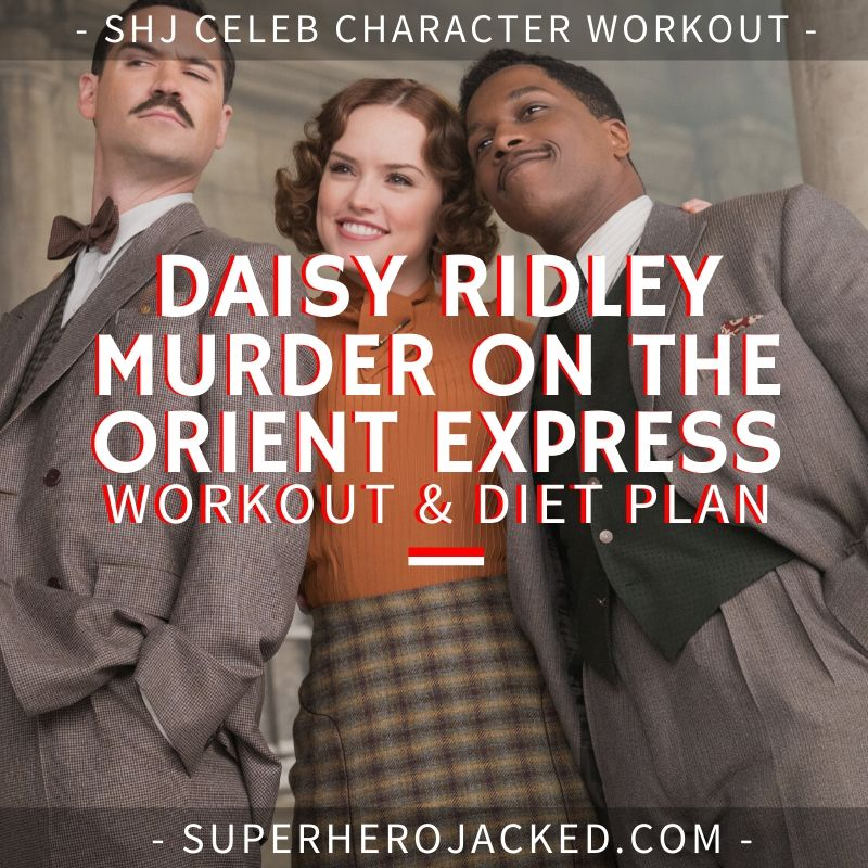 Daisy Ridley Murder on The Orient Express Workout and Diet