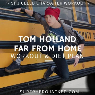 Tom Holland Far From Home Workout and Diet