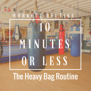 10 Minutes or Less: The Heavy Bag Routine