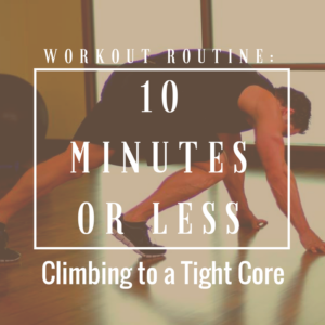10 Minutes or Less: Climbing to a Tight Core