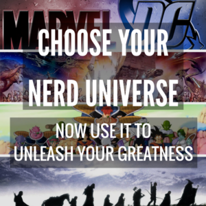 Choose Your Nerd Universe: Now Use It To Unleash Your Greatness