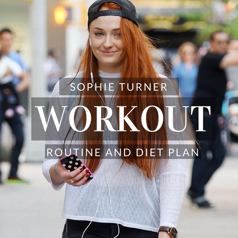 Sophie Turner Workout Routine