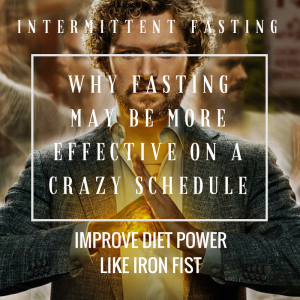 Improve Diet Power Like Iron Fist: Why Fasting May Be More Effective on a Crazy Schedule