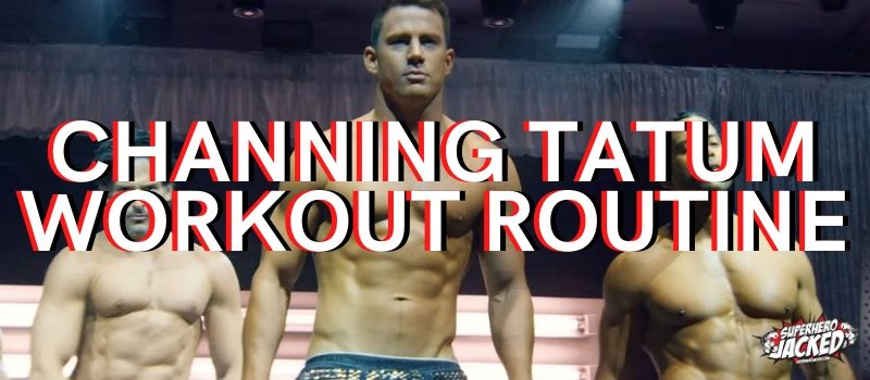 Channing Tatum Workout