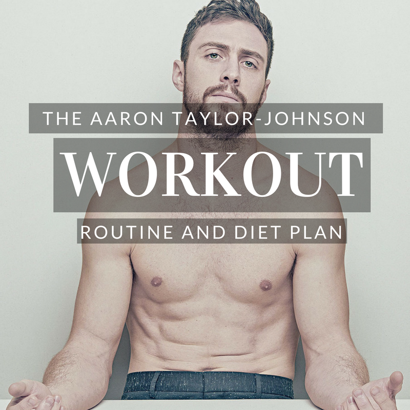 Aaron Taylor Johnson Workout Routine And Diet Plan Updated