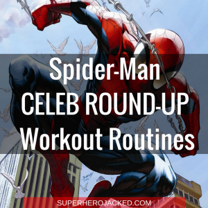 Spider-Man: Homecoming – The Celeb and Character Workouts That Will Get You Spidey Ripped