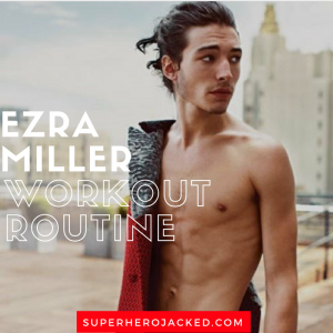 Ezra Miller Workout Routine