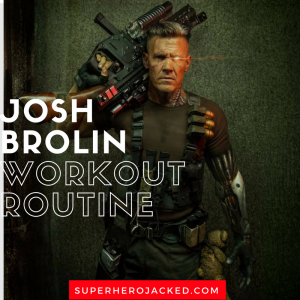 Josh Brolin Workout Routine and Diet: How to become Cable and Thanos