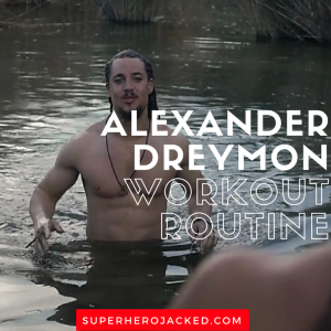 Alexander Dreymon Workout Routine and Diet Plan: How to Become Uhtred a Saxon turned Viking