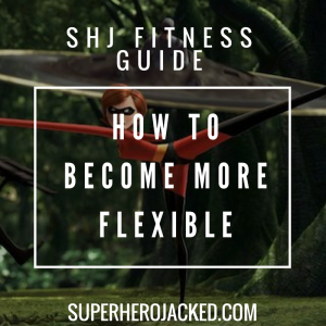 Training for Superhero Flexibility: How to Become More Flexible!