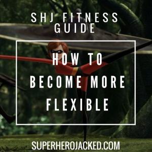 Training for Superhero Flexibility: How to Become More Flexible!
