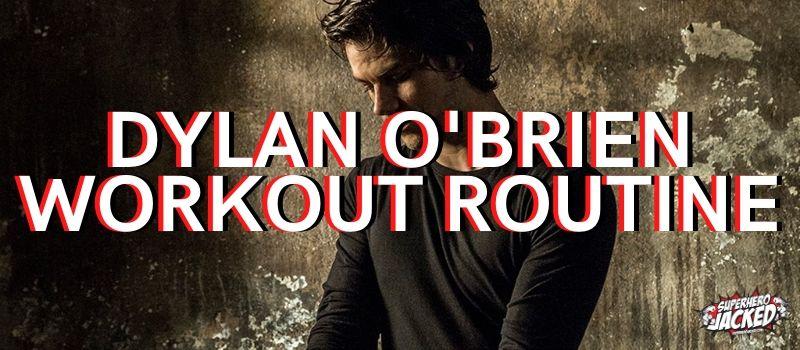 Dylan O'Brien Workout Routine