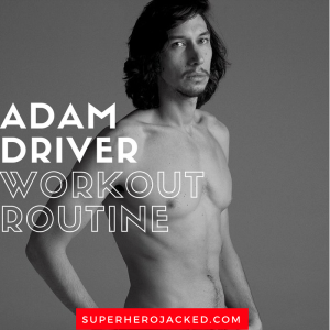 Adam Driver Workout Routine and Diet Plan: The Body of Adam in Girls to Kylo Ren in Star Wars