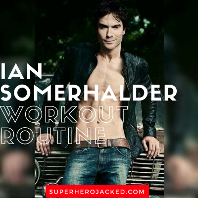 Ian Somerhalder Workout Routine