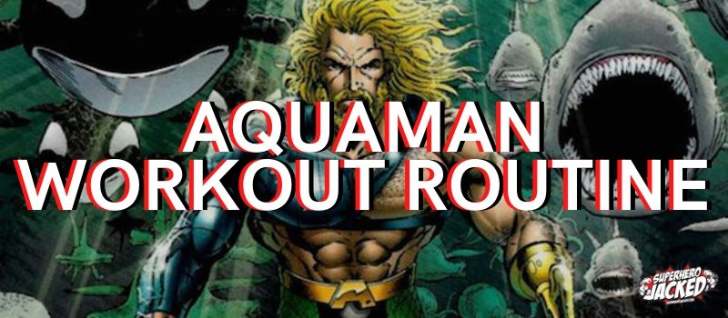 Aquaman Workout Routine