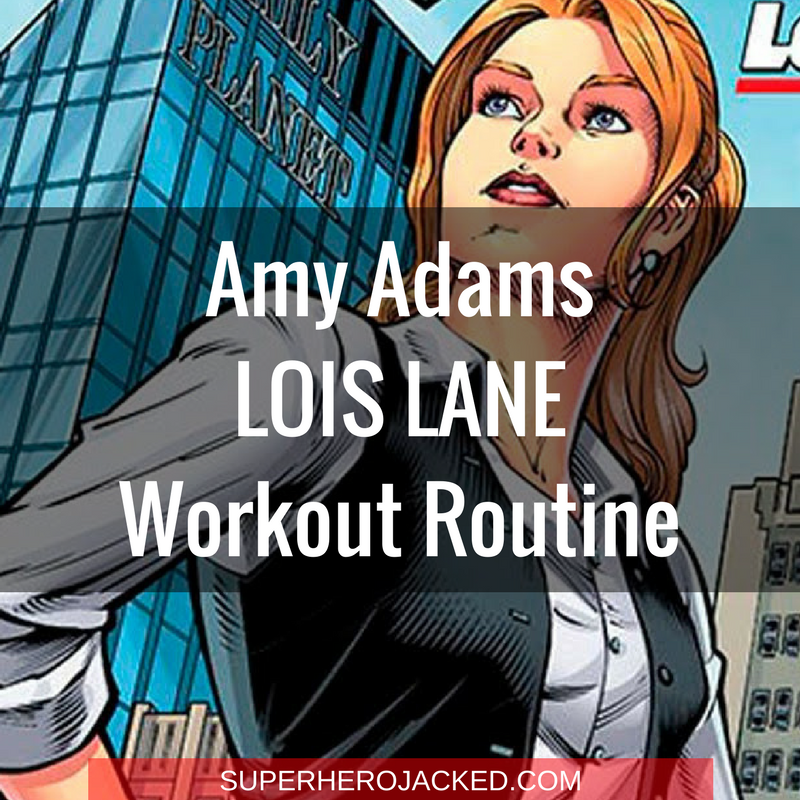 Amy Adams Lois Lane Workout Routine
