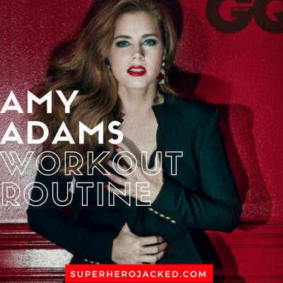 Amy Adams Workout and Diet Plan: Enchanted, American Hustle, The Arrival, and our Lois Lane
