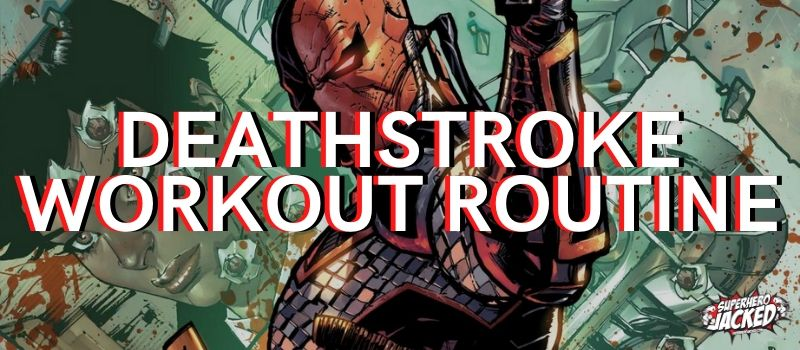 Deathstroke Workout Routine