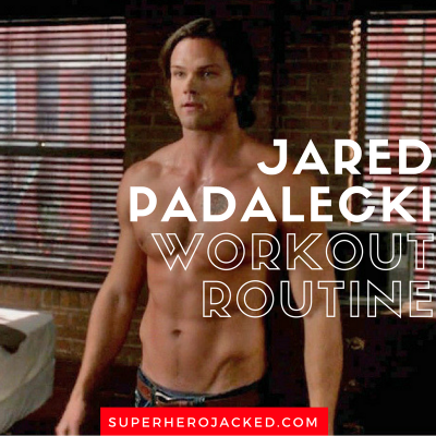 Jared Padalecki Workout Routine