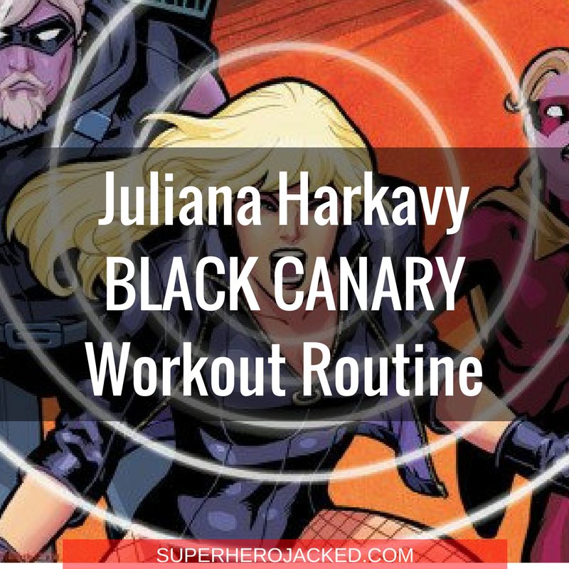 Juliana Harkavy Black Canary Workout Routine