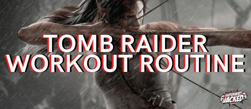 Tomb Raider Workout Routine