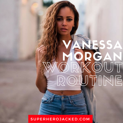 Vanessa Morgan Workout Routine