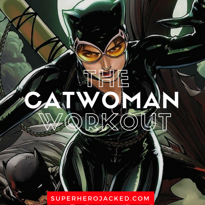 The Catwoman Workout Routine: Train like the Anti-Heroine and Love Interest of Batman