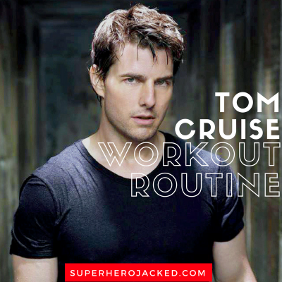 Tom Cruise Workout Routine and Diet Plan: From Top Gun, Mission: Impossible all the way to Last Samurai, Jack Reacher and more