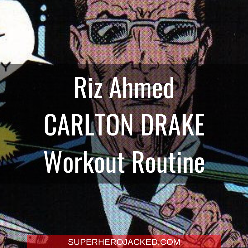 Riz Ahmed Carlton Drake Workout Routine