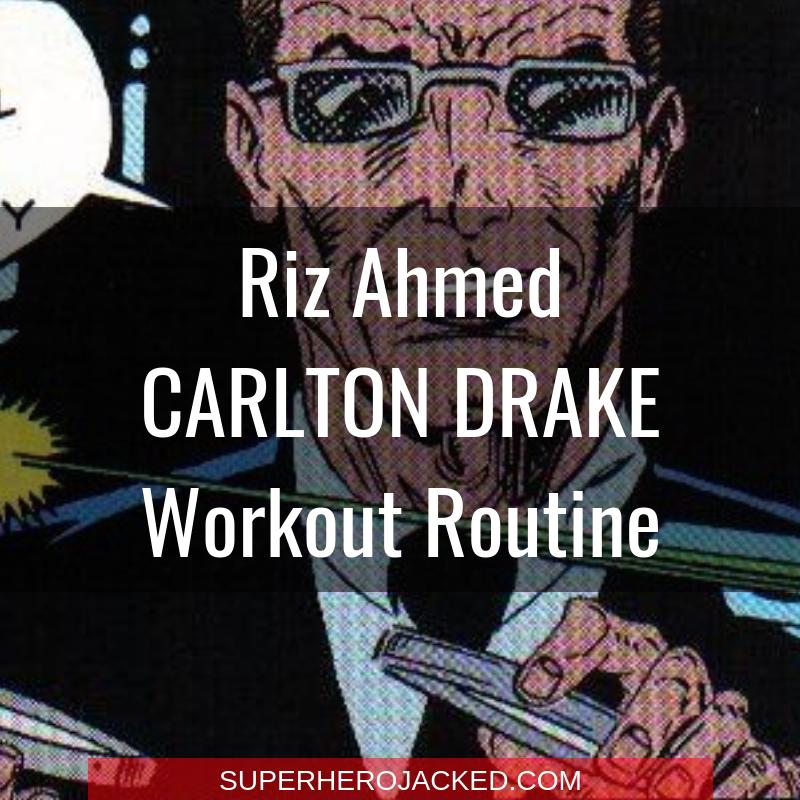 Riz Ahmed Carlton Drake Workout Routine