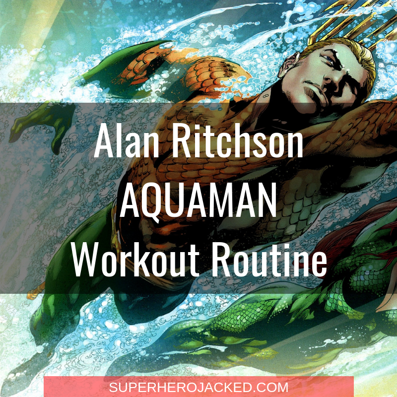 Alan Ritchson Aquaman Workout Routine