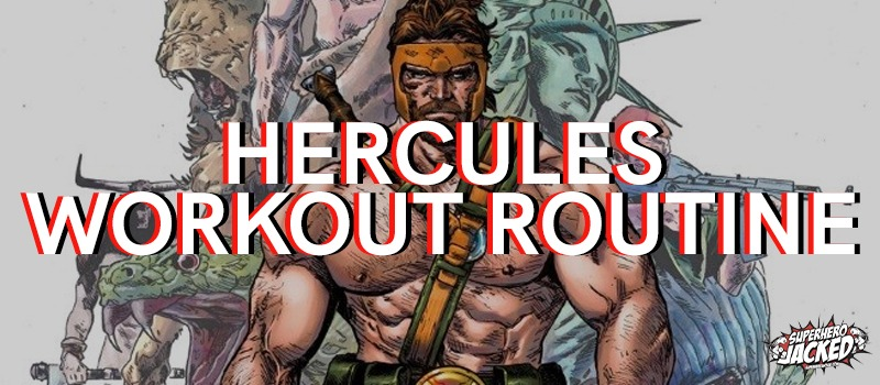 Hercules Workout Routine
