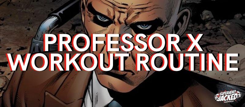 Professor X Workout Routine
