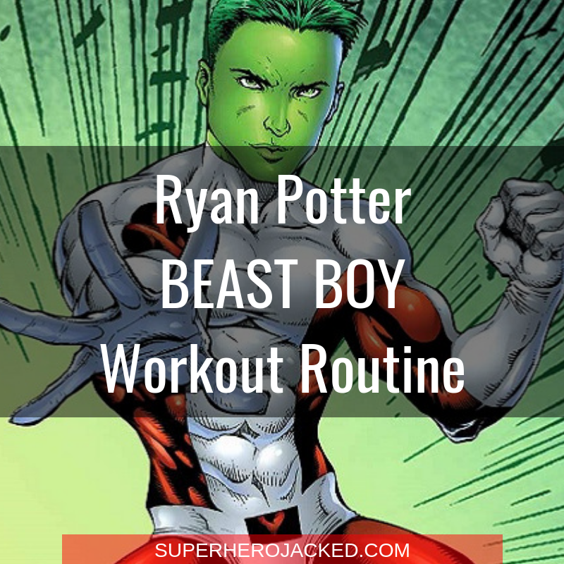 Ryan Potter Beast Boy Workout Routine