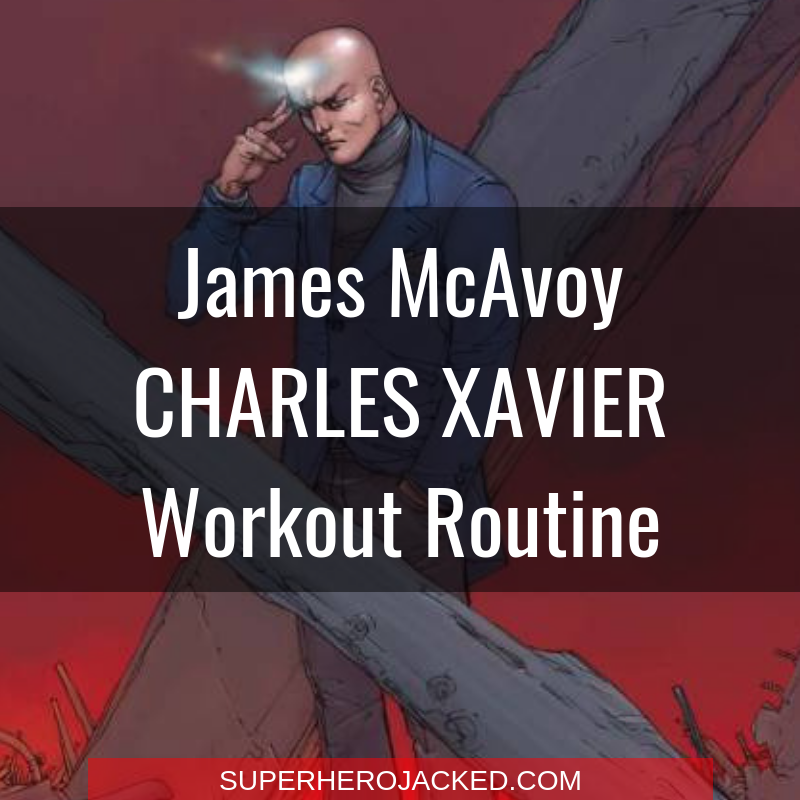 James McAvoy Charles Xavier Workout Routine