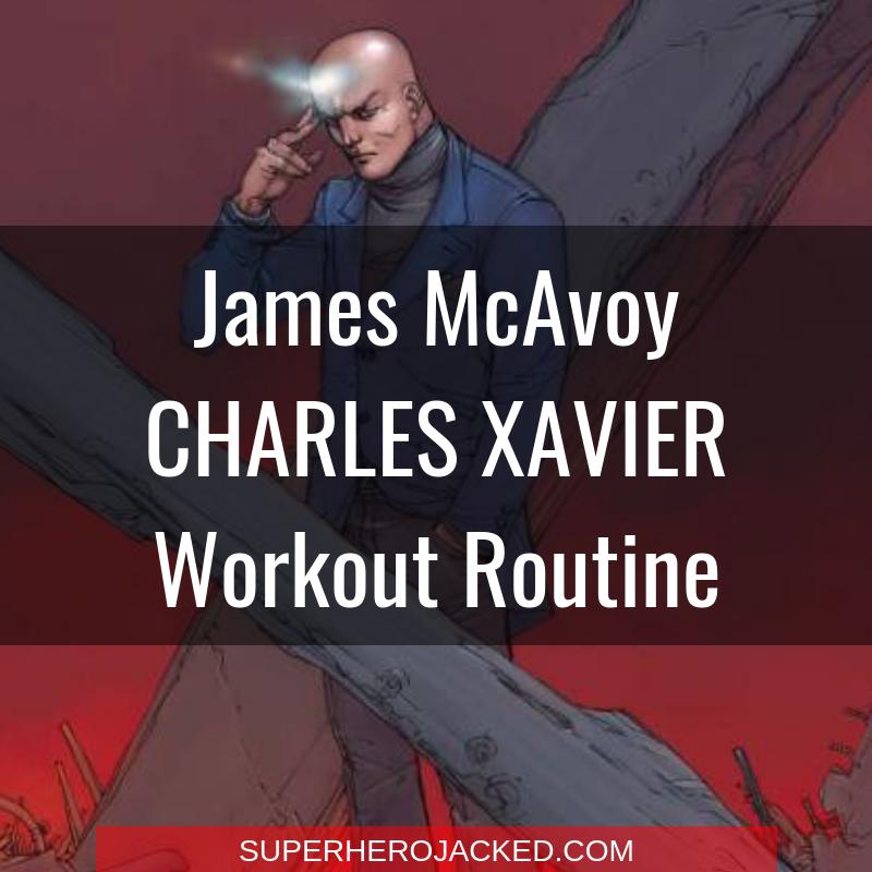 James McAvoy Charles Xavier Workout Routine