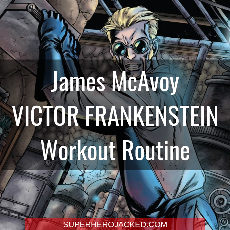 James McAvoy Victor Frankenstein Workout Routine