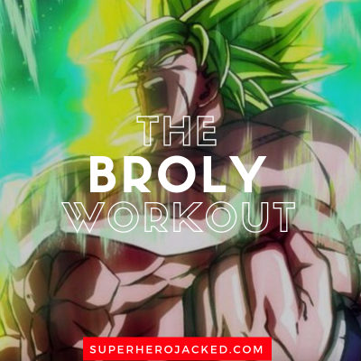 Broly Workout Routine: Train like a Legendary Super Saiyan